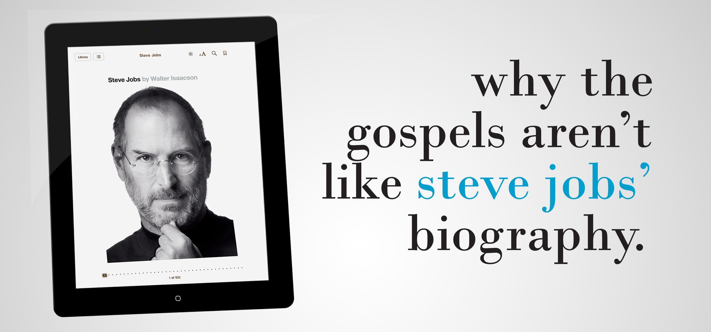 ... the Gospels Aren't Like Steve Jobs' Biography: Part 1 - Wade Bearden